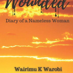 Wounded Diary of a nameles woman by Warimu Warobi